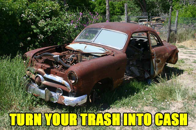 Old junk car with caption: TURN YOUR TRASH INTO CASH